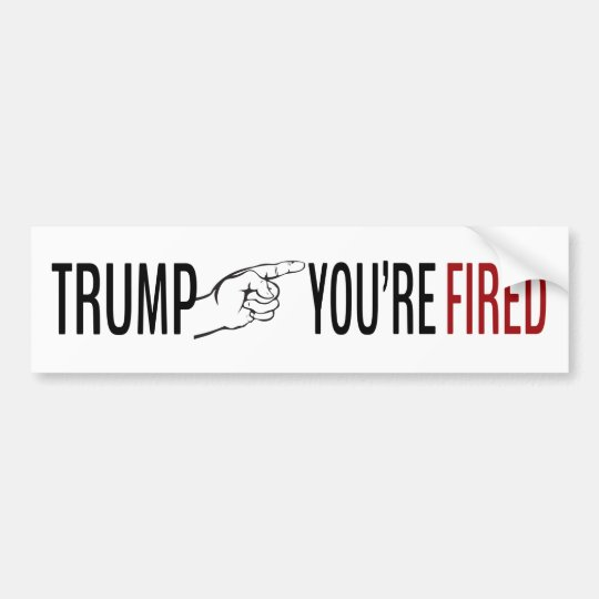 Trump ... You're Fired Bumper Sticker