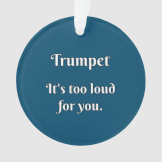 Trumpet... It's too loud for you