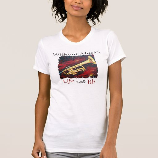 Trumpet-Without Music, Life Would Bb Shirts