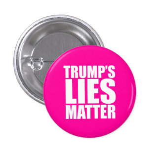 """TRUMP'S LIES MATTER"" 3 CM ROUND BADGE"