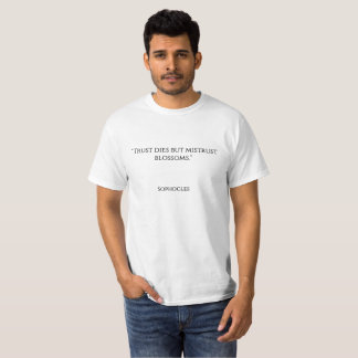 """""""Trust dies but mistrust blossoms."""" T-Shirt"""