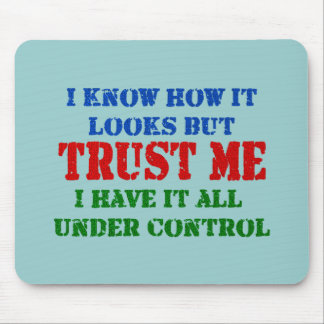 Trust Me - All Under Control Mouse Mat