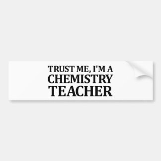 Trust Me, I Am A Chemistry Teacher Bumper Sticker
