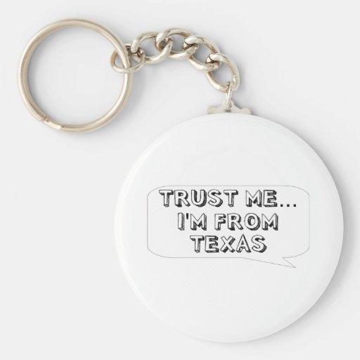 Trust me… I am from Texas Keychains