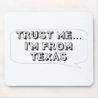 Trust me… I am from Texas Mouse Pad