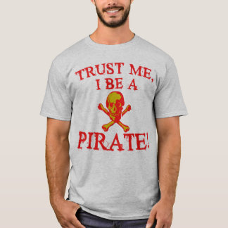 Trust Me I Be a Pirate T shirts and Mugs