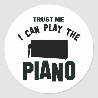 Trust me I can play the PIANO Round Stickers