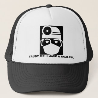 Trust Me I Have A Scalpel Trucker Hat