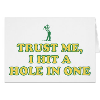 Trust Me I Hit A Hole In One Card