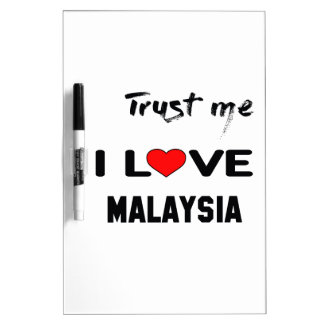 Trust me I love Malaysia. Dry Erase Boards