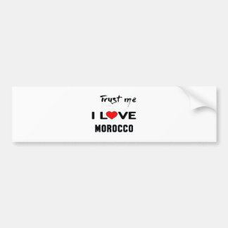 Trust me I love Morocco. Bumper Sticker