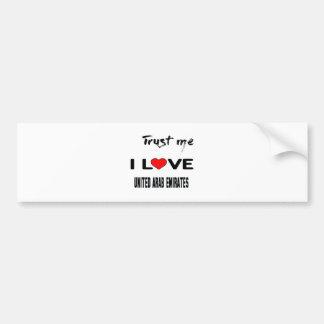 Trust me I love United Arab Emirates. Bumper Sticker