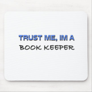 Trust Me I m a Book Keeper Mouse Pad