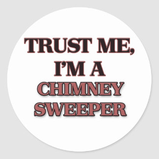 Trust Me I m A CHIMNEY SWEEPER Round Stickers