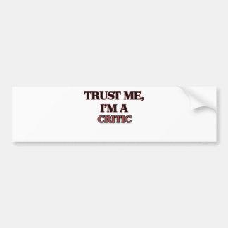 Trust Me I m A CRITIC Bumper Stickers