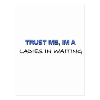 Trust Me I m a Ladies In Waiting Post Card