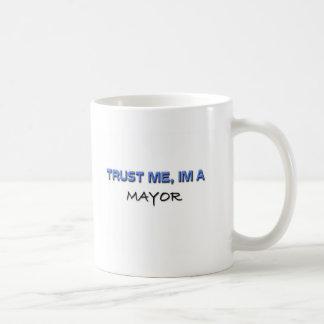 Trust Me I m a Mayor Mug