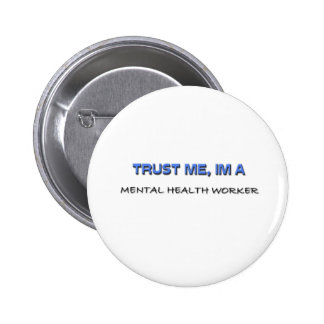 Trust Me I m a Mental Health Worker Pinback Button