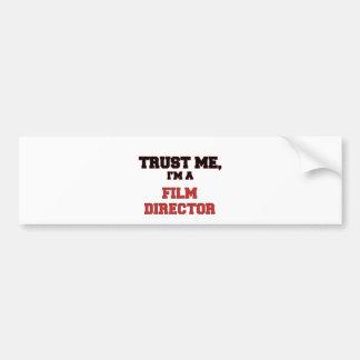 Trust Me I m a My Film Director Bumper Sticker