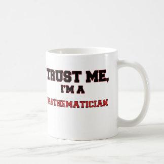 Trust Me I m a My Mathematician Coffee Mug