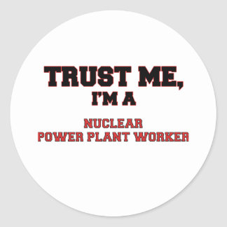 Trust Me I m a My Nuclear Power Plant Worker Sticker