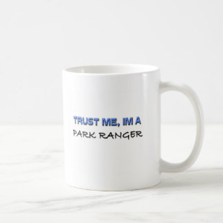 Trust Me I m a Park Ranger Coffee Mugs