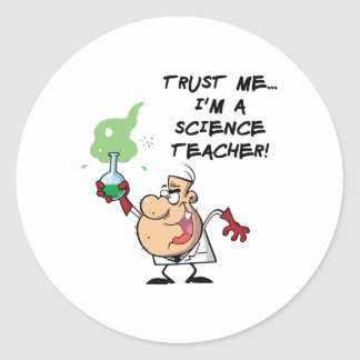 Trust Me I m a Science Teacher Round Stickers