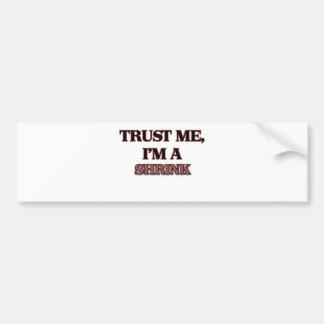 Trust Me I m A SHRINK Bumper Sticker