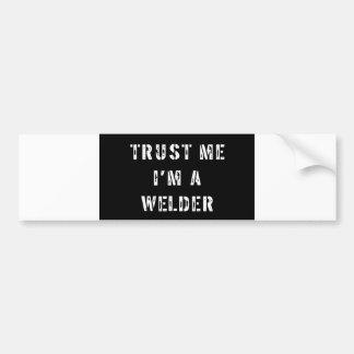 Trust Me I m A Welder Bumper Sticker