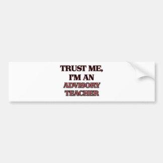Trust Me I m an Advisory Teacher Bumper Sticker