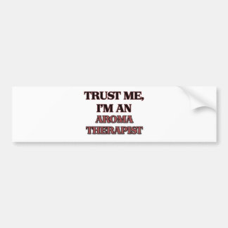 Trust Me I m an Aroma Therapist Bumper Stickers
