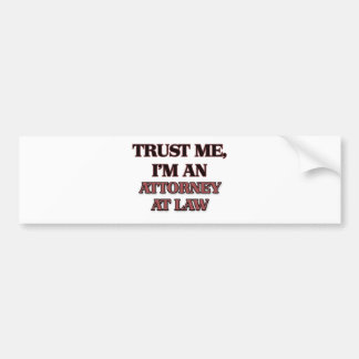 Trust Me I m an Attorney At Law Bumper Stickers