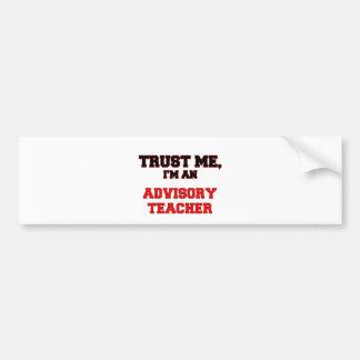 Trust Me I m an My Advisory Teacher Bumper Stickers