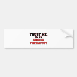 Trust Me I m an My Aroma Therapist Bumper Stickers