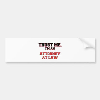 Trust Me I m an My Attorney At Law Bumper Sticker