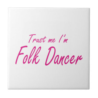 Trust me I m Folk Dancer Ceramic Tile