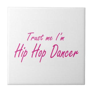 Trust me I m Hip Hop Dancer Tile