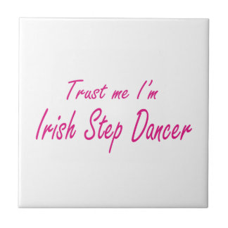 Trust me I m Irish Step Dancer Ceramic Tile