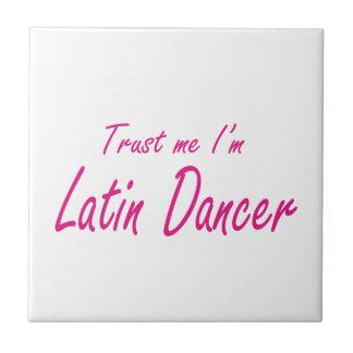 Trust me I m Latin Dancer Ceramic Tile