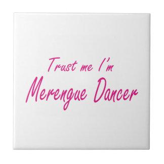 Trust me I m Merengue Dancer Ceramic Tiles