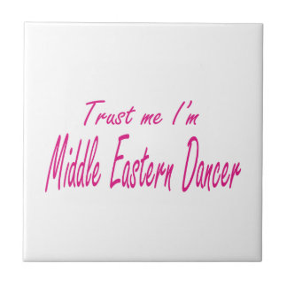 Trust me I m Middle eastern Dancer Ceramic Tile