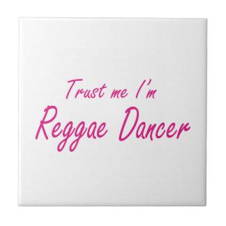 Trust me I m Reggae Dancer Tiles