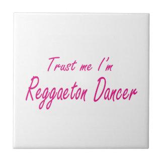 Trust me I m Reggaeton Dancer Tile