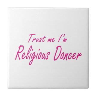 Trust me I m Religious Dancer Ceramic Tile