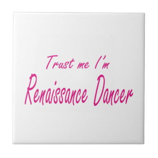 Trust me I m Renaissance Dancer Tiles