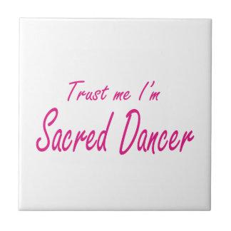 Trust me I m Sacred Dancer Ceramic Tile