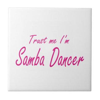 Trust me I m Samba Dancer Tile