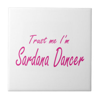 Trust me I m Sardana Dancer Ceramic Tile