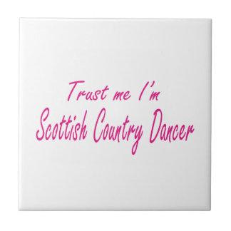 Trust me I m Scottish Country Dancer Ceramic Tile