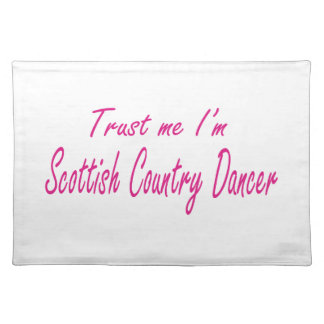 Trust me I m Scottish Country Dancer Place Mats